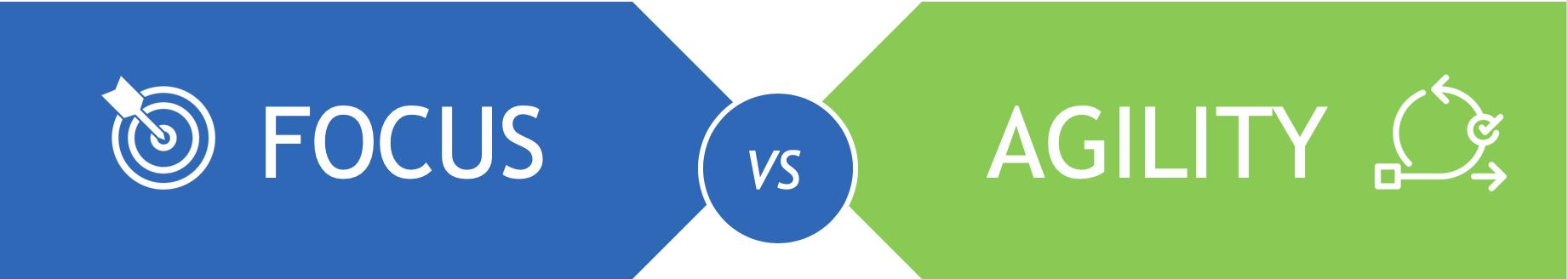 Focus vs Agility