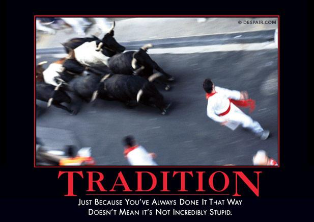 Tradition Demotivator Caption Just Because You have always done it that way does not mean it is not incredibly stupid